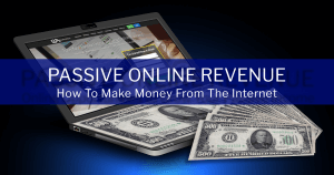 How To Make Money From The Internet - Passive Online Revenue