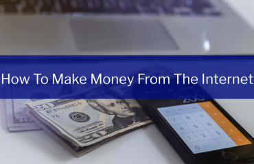 How To Make Money From The Internet