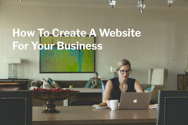 How To Create A Website For Your Business?