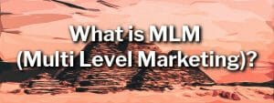 What Is MLM (Multi Level Marketing)?