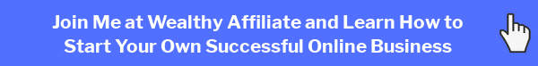 Join Me at Wealthy Affiliate and Learn How To Start Your Own Successful Online Business
