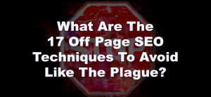 What Are The 17 Off Page SEO Techniques To Avoid Like The Plague?