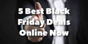 5 Best Black Friday Deals Online Now