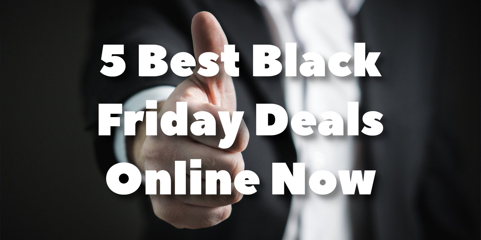 5 Best Black Friday Deals Online Now