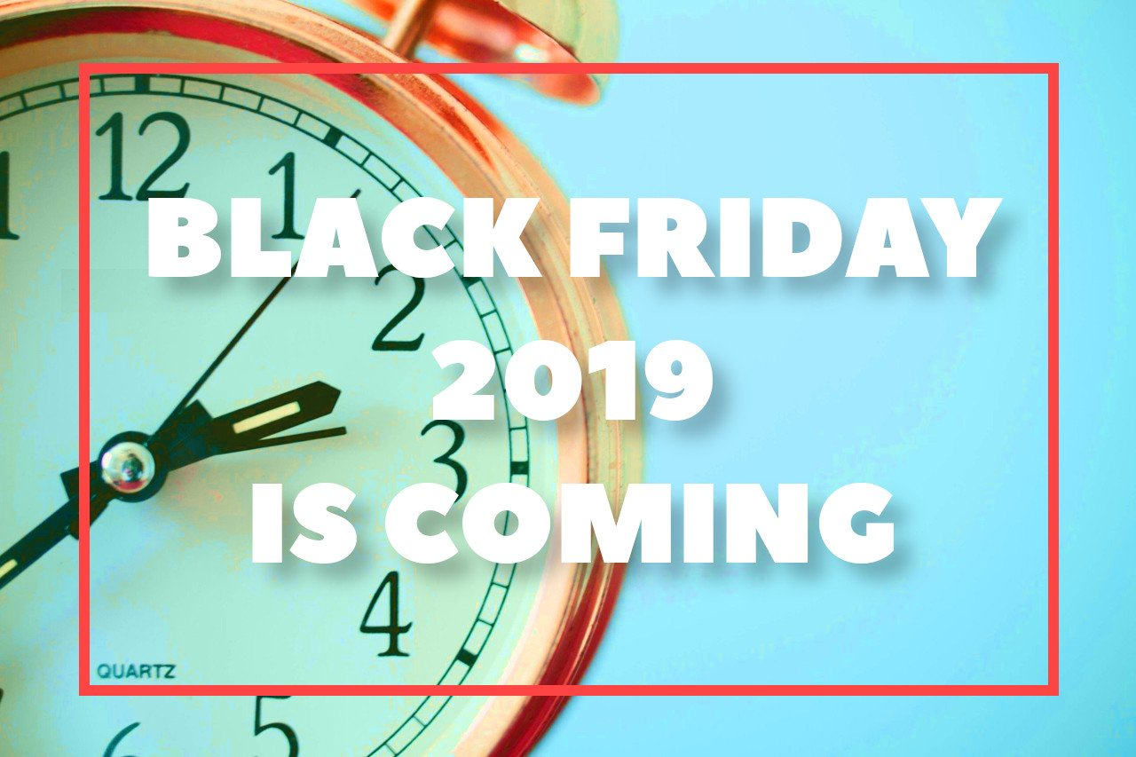 Black Friday 2019 is Coming