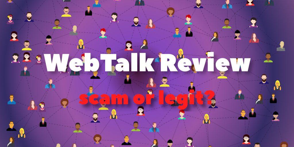 WebTalk Review - Scam or Legit?