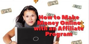 How to Make Money Online with An Affiliate Program?