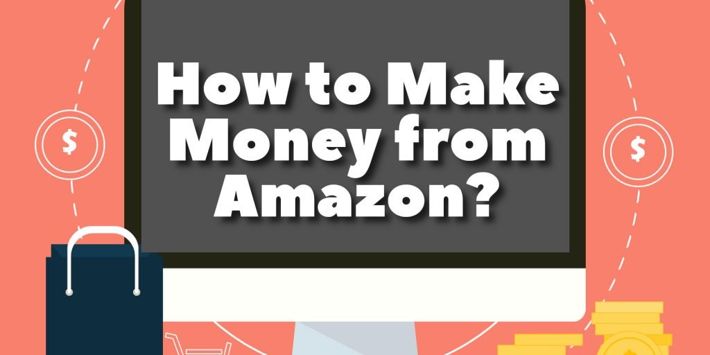 How to Make Money from Amazon?