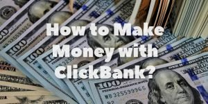 How To Make Money with ClickBank?
