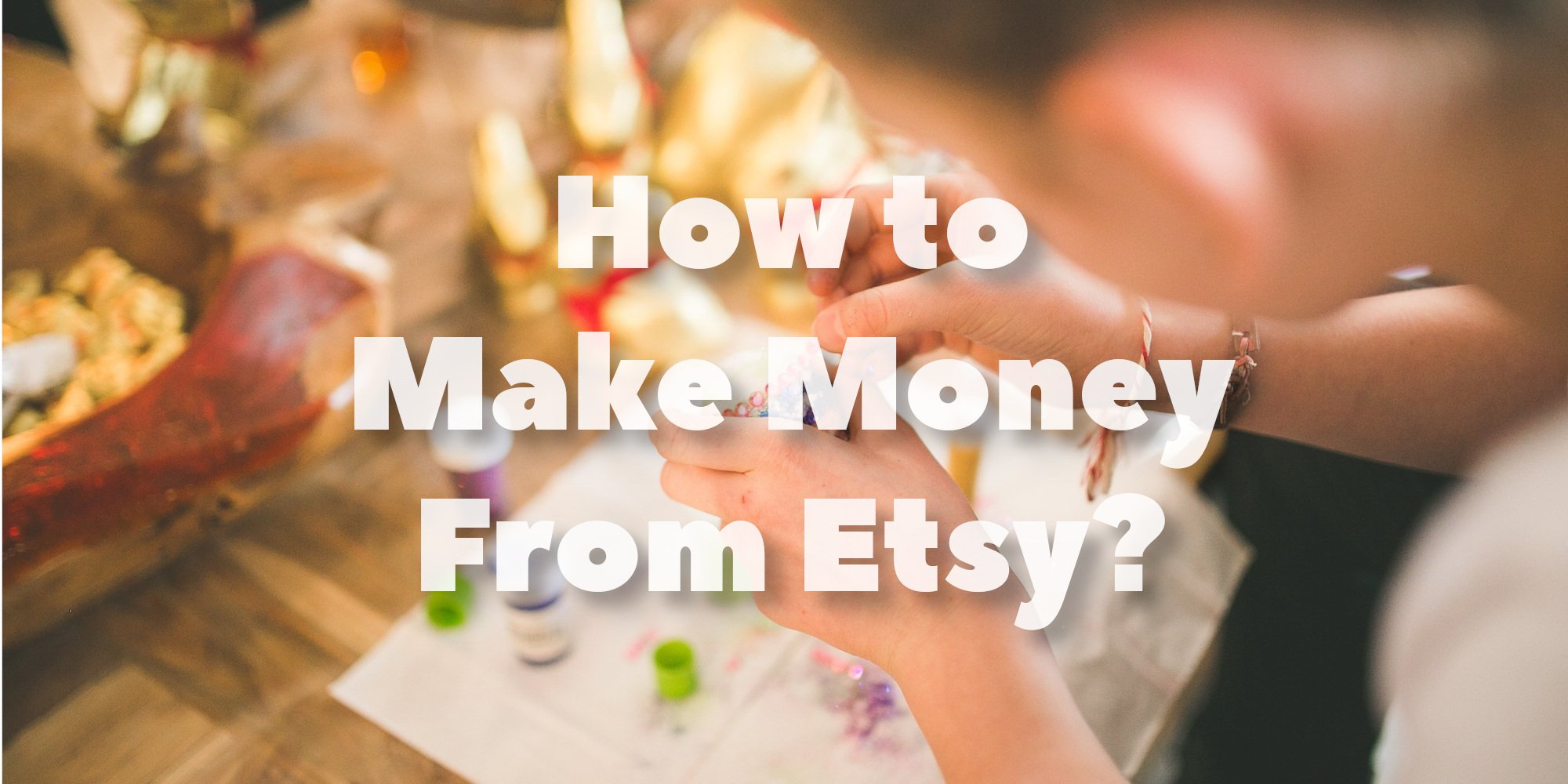 How to Make Money From Etsy?