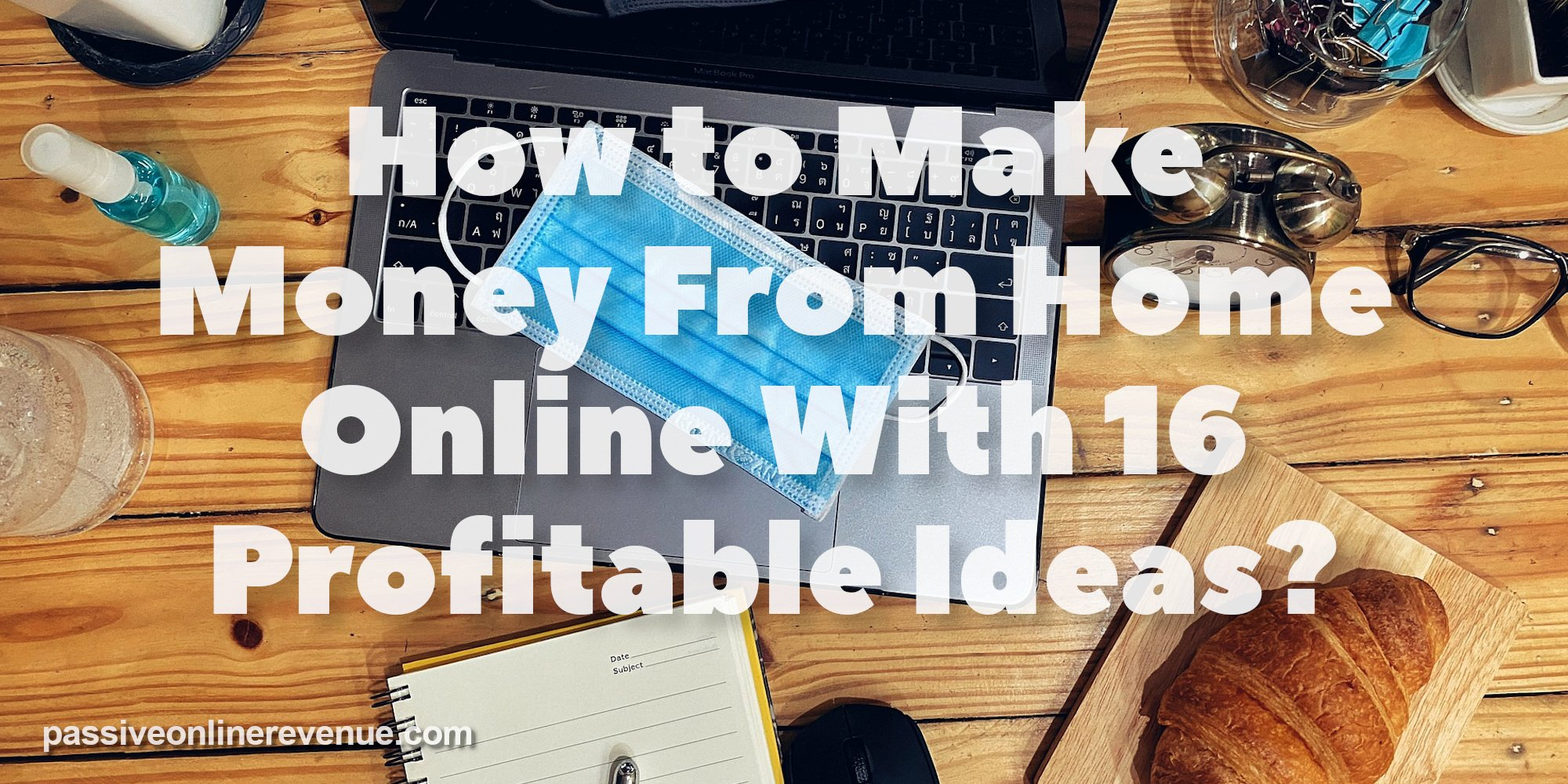 How to Make Money From Home Online With 16 Profitable Ideas