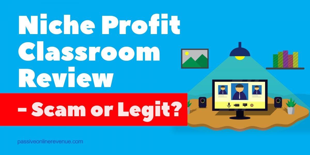 Niche Profit Classroom Review – Scam or Legit?