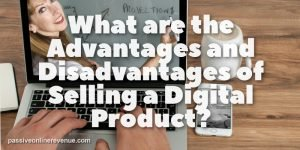 What are the Advantages and Disadvantages of a Digital Product?