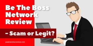 The Be The Boss Network Review - Scam or Legit?
