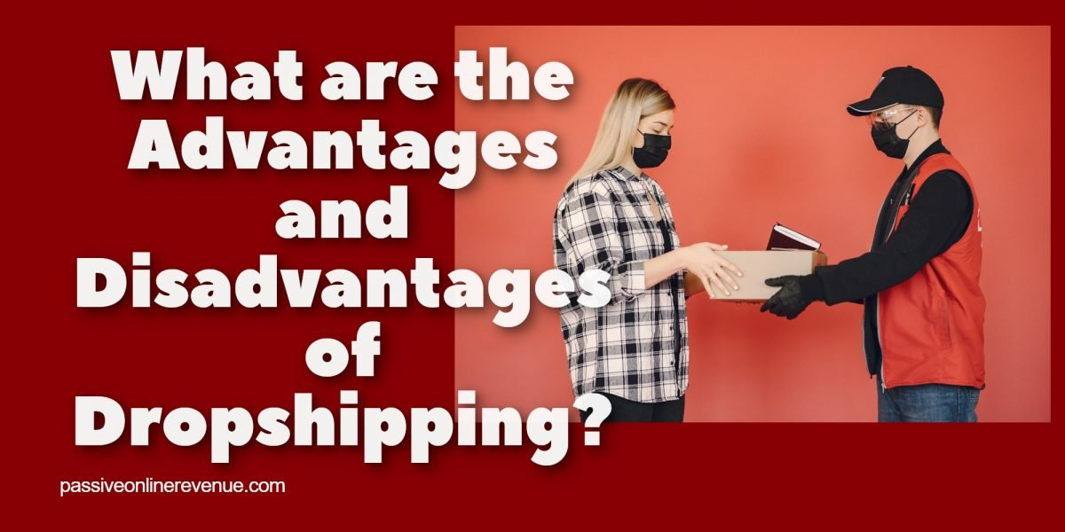 What Are the Advantages and Disadvantages of Dropshipping?