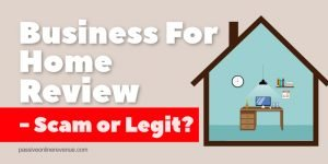 Business For Home Review - Scam or Legit?