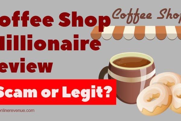 Coffee Shop Millionaire Review - Scam or Legit?