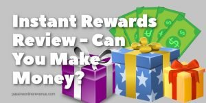 Instant Rewards Review - Can You Make Money?