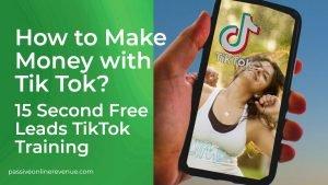 How to Make Money with Tik Tok - 15 Second Free Leads TikTok Training
