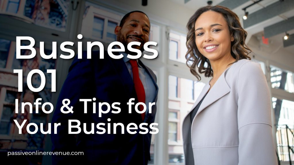 Business 101 - Information, Ideas and Tips to Start and Grow Your Business