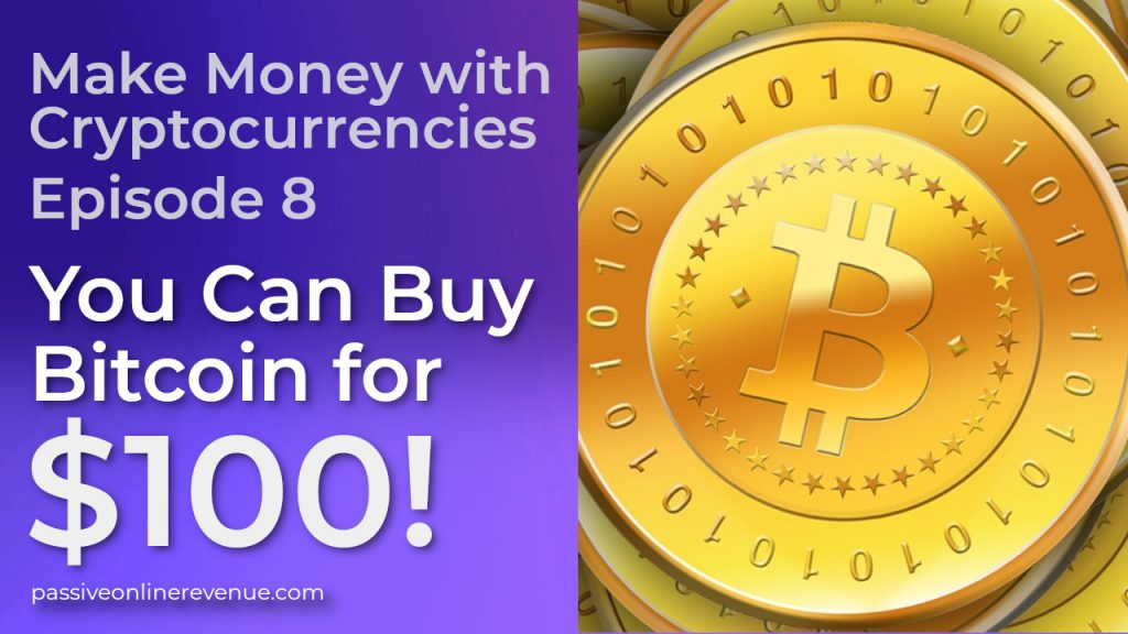 You Can Buy Bitcoin for 100 Dollars | Episode 8 | Make Money with Cryptocurrencies