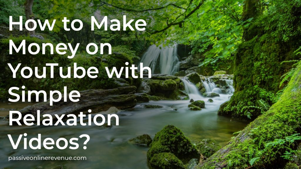 How to Make Money on YouTube With Simple Relaxation Videos