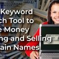 Free Keyword Search Tool to Make Money Buying and Selling Domain Names