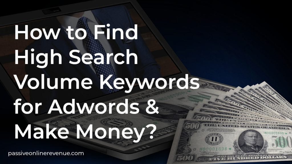How to Find Keywords with High Search Volume for Adwords and Make Money?