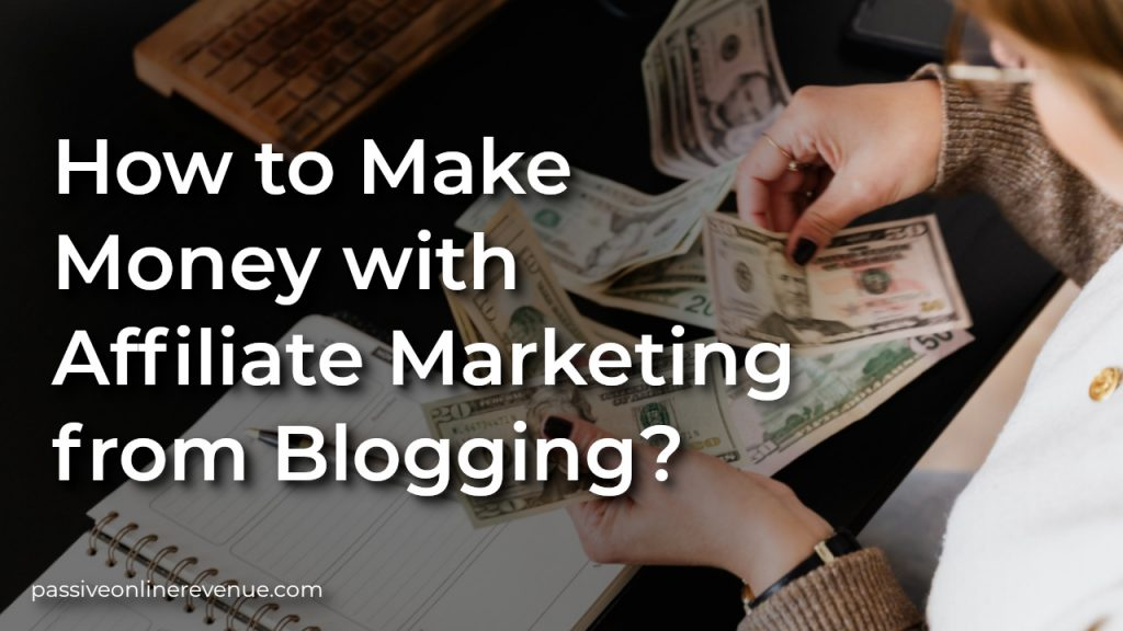 How to Make Money with Affiliate Marketing from Blogging?